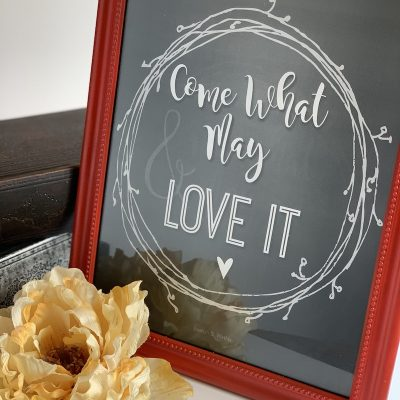 """""""Come What May & Love It"""" -FREE Printable"""